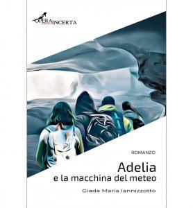 """""""Adelia e la macchina del meteo"""" - Presentazione del romanzo di Giada Maria Iannizzotto @ Mondadori Bookstore"""